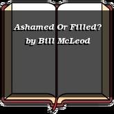 Ashamed Or Filled?