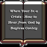 When Your In a Crisis - How to Hear from God