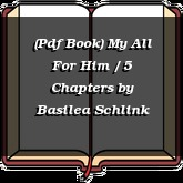 (Pdf Book) My All For Him / 5 Chapters