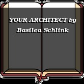 YOUR ARCHITECT