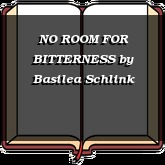 NO ROOM FOR BITTERNESS