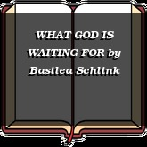 WHAT GOD IS WAITING FOR