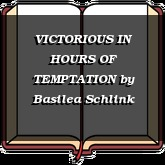 VICTORIOUS IN HOURS OF TEMPTATION