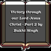 Victory through our Lord Jesus Christ - Part 2