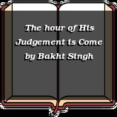 The hour of His Judgement is Come
