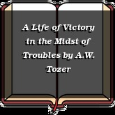 A Life of Victory in the Midst of Troubles