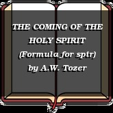 THE COMING OF THE HOLY SPIRIT (Formula for spir)