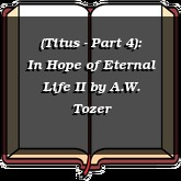 (Titus - Part 4): In Hope of Eternal Life II