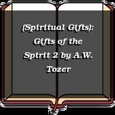 (Spiritual Gifts): Gifts of the Spirit 2