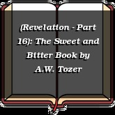 (Revelation - Part 16): The Sweet and Bitter Book