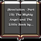 (Revelation - Part 15): The Mighty Angel and The Little Book