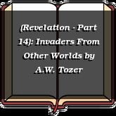 (Revelation - Part 14): Invaders From Other Worlds