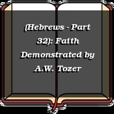 (Hebrews - Part 32): Faith Demonstrated