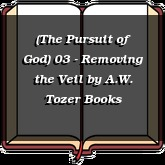(The Pursuit of God) 03 - Removing the Veil