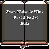 From Water to Wine - Part 2