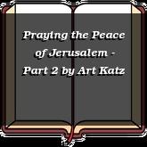 Praying the Peace of Jerusalem - Part 2