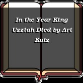 In the Year King Uzziah Died