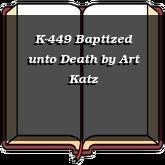 K-449 Baptized unto Death