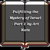Fulfilling the Mystery of Israel - Part 1