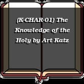 (K-CHAR-01) The Knowledge of the Holy