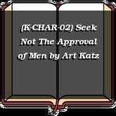 (K-CHAR-02) Seek Not The Approval of Men