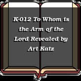 K-012 To Whom is the Arm of the Lord Revealed