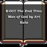 K-007 The End Time Man of God