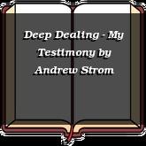 Deep Dealing - My Testimony
