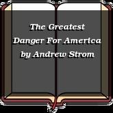 The Greatest Danger For America