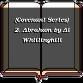(Covenant Series) 2. Abraham