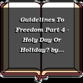 Guidelines To Freedom Part 4 - Holy Day Or Holiday?
