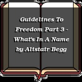 Guidelines To Freedom Part 3 - What's In A Name