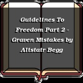 Guidelines To Freedom Part 2 - Graven Mistakes