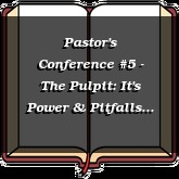 Pastor's Conference #5 - The Pulpit: It's Power & Pitfalls