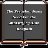 The Preacher Jesus Need For the Ministry