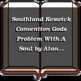 Southland Keswick Convention Gods Problem With A Soul
