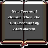 New Covenant Greater Then The Old Covenant