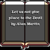 Let us not give place to the Devil