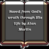 Saved from God's wrath through His life