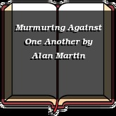 Murmuring Against One Another