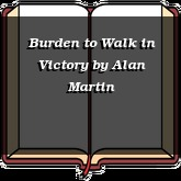 Burden to Walk in Victory