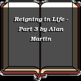 Reigning in Life - Part 3