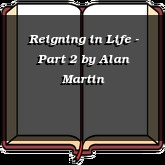 Reigning in Life - Part 2