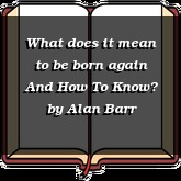 What does it mean to be born again And How To Know?