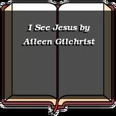 I See Jesus