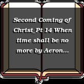 Second Coming of Christ_Pt 14 When time shall be no more