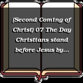 (Second Coming of Christ) 07 The Day Christians stand before Jesus