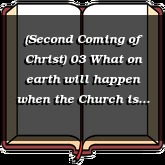 (Second Coming of Christ) 03 What on earth will happen when the Church is gone