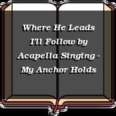 Where He Leads I'll Follow
