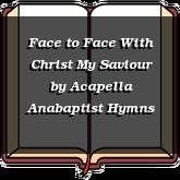 Face to Face With Christ My Saviour